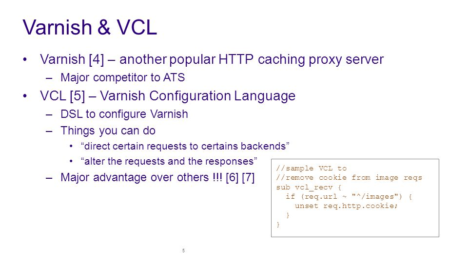 Varnish & VCL Varnish [4] – another popular HTTP caching proxy server